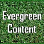 Evergreen Content Builds Site Value and Audience